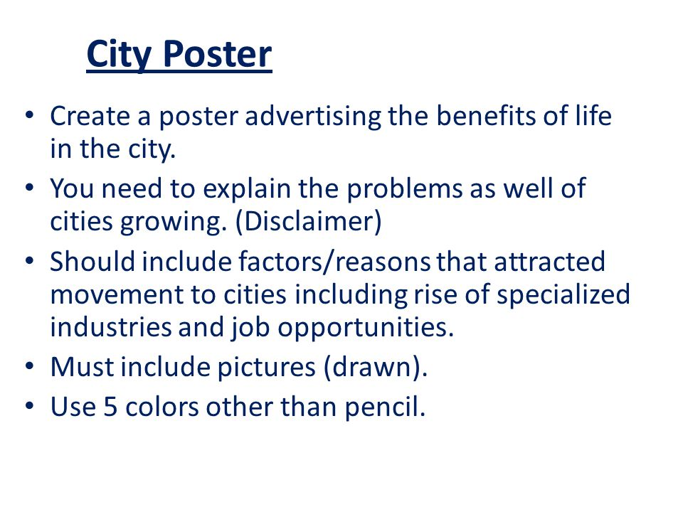 City Poster Create a poster advertising the benefits of life in the city. You need to explain the problems as well of cities growing. (Disclaimer)