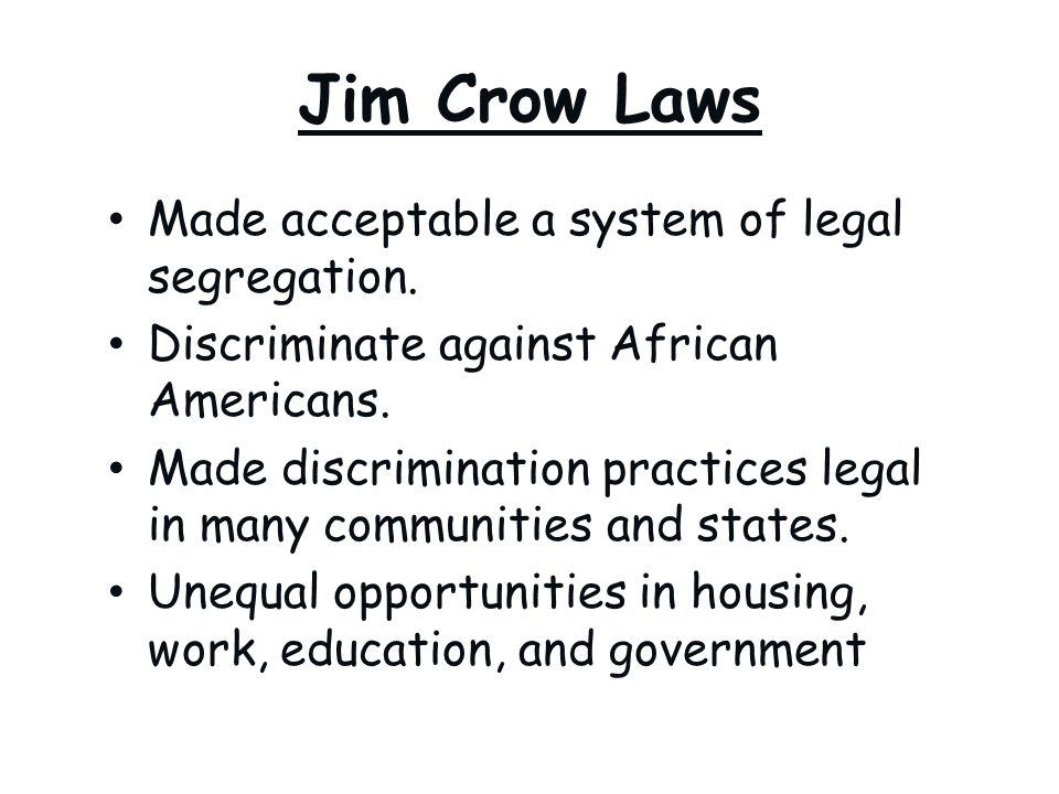 Jim Crow Laws Made acceptable a system of legal segregation.