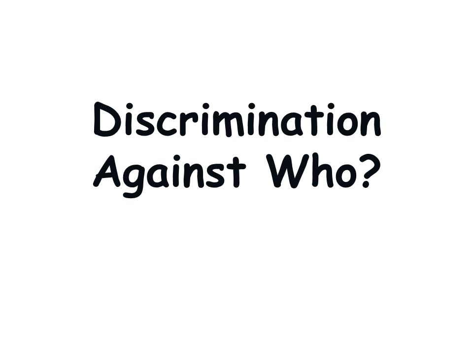 Discrimination Against Who