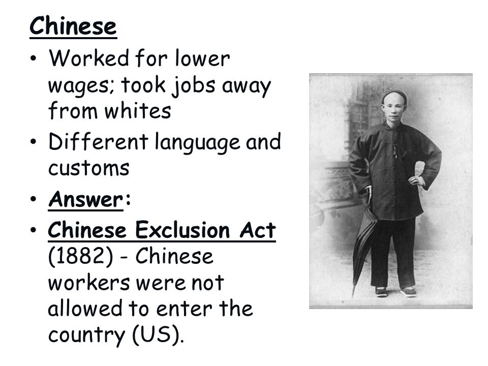 Chinese Worked for lower wages; took jobs away from whites