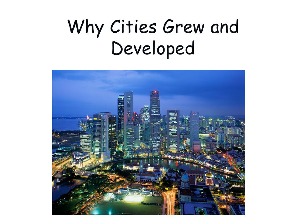 Why Cities Grew and Developed
