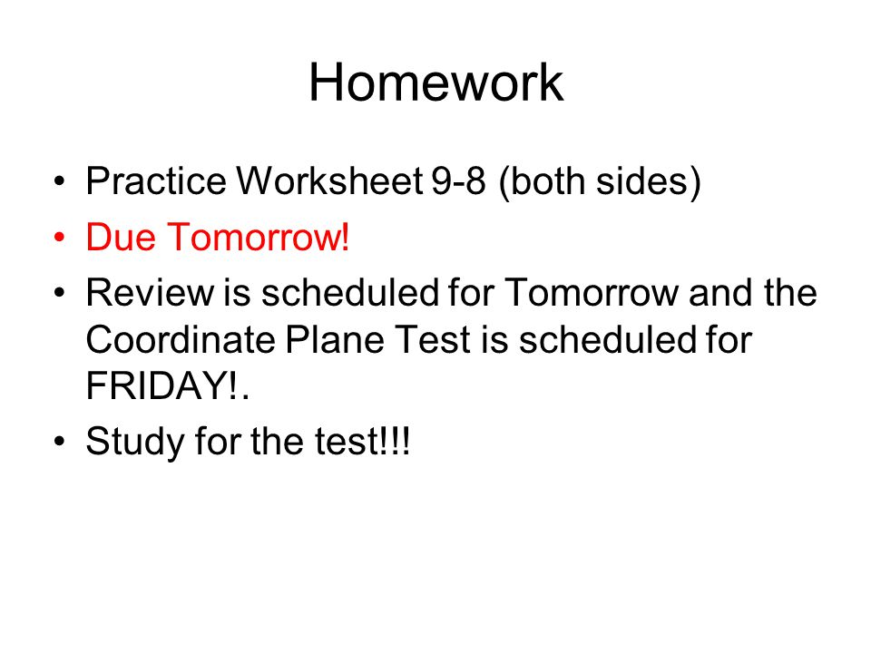 Homework Practice Worksheet 9-8 (both sides) Due Tomorrow!