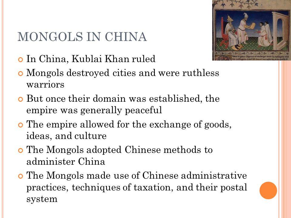 MONGOLS IN CHINA In China, Kublai Khan ruled
