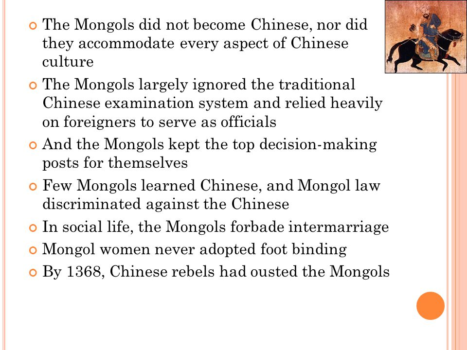 The Mongols did not become Chinese, nor did they accommodate every aspect of Chinese culture