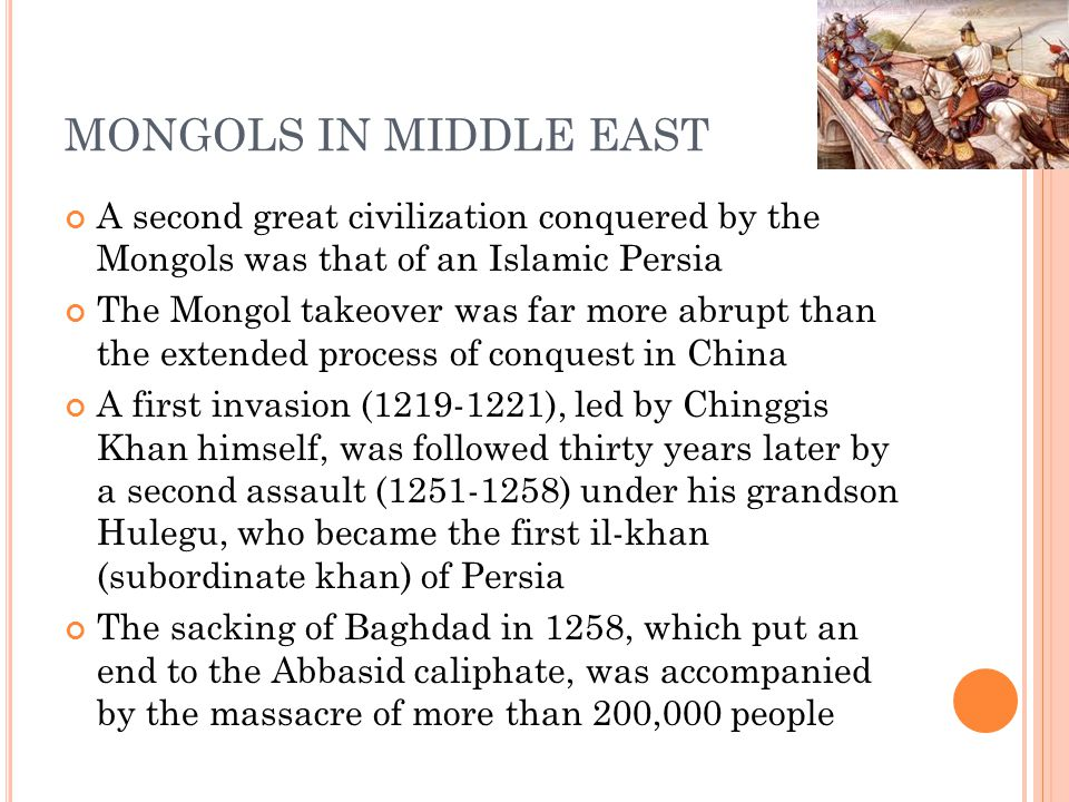 MONGOLS IN MIDDLE EAST A second great civilization conquered by the Mongols was that of an Islamic Persia.