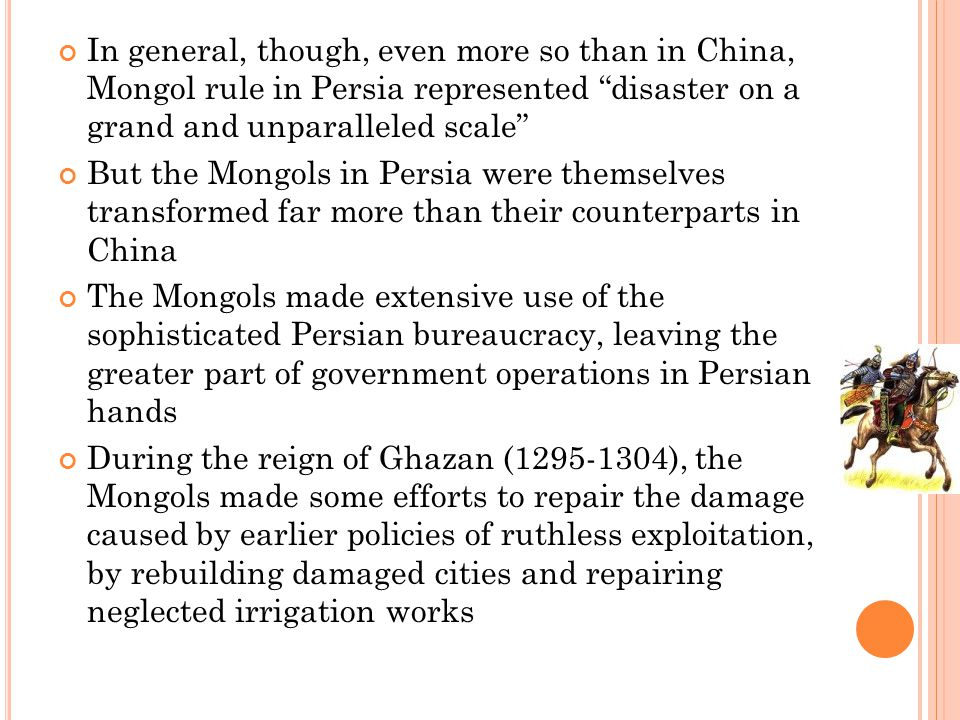 In general, though, even more so than in China, Mongol rule in Persia represented disaster on a grand and unparalleled scale