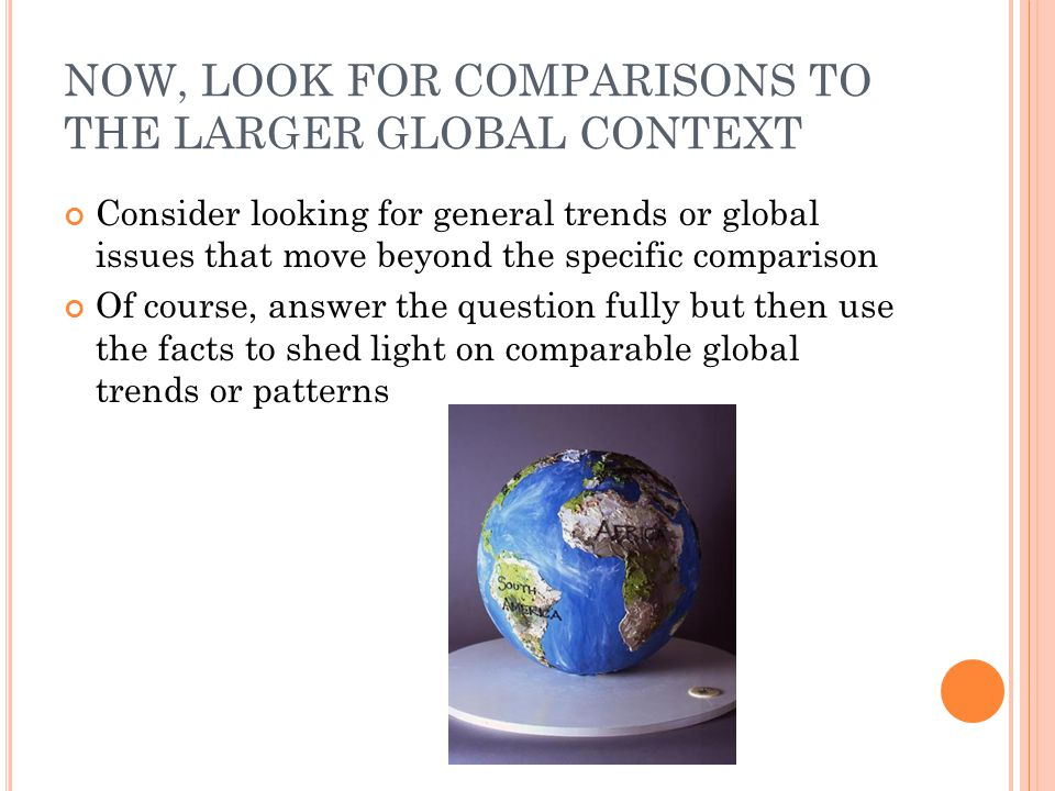 NOW, LOOK FOR COMPARISONS TO THE LARGER GLOBAL CONTEXT