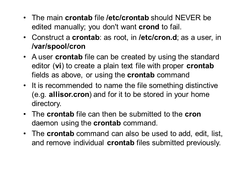 09/23/11 The main crontab file /etc/crontab should NEVER be edited manually; you don t want crond to fail.