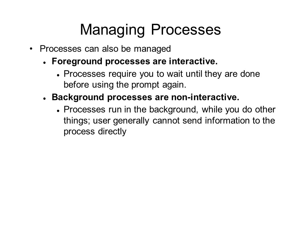 Managing Processes Processes can also be managed