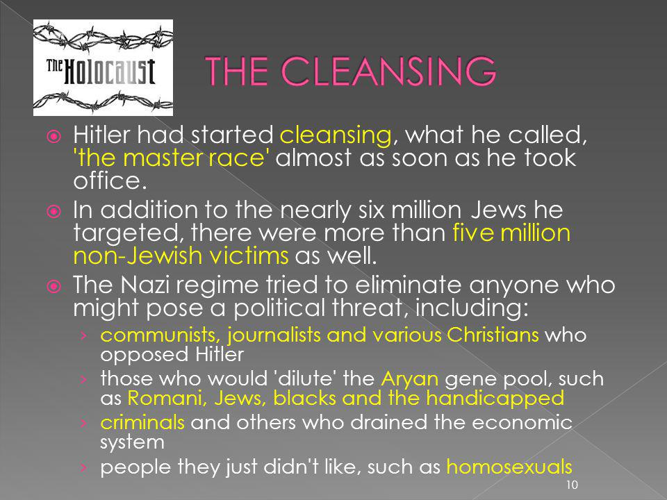 THE CLEANSING Hitler had started cleansing, what he called, the master race almost as soon as he took office.