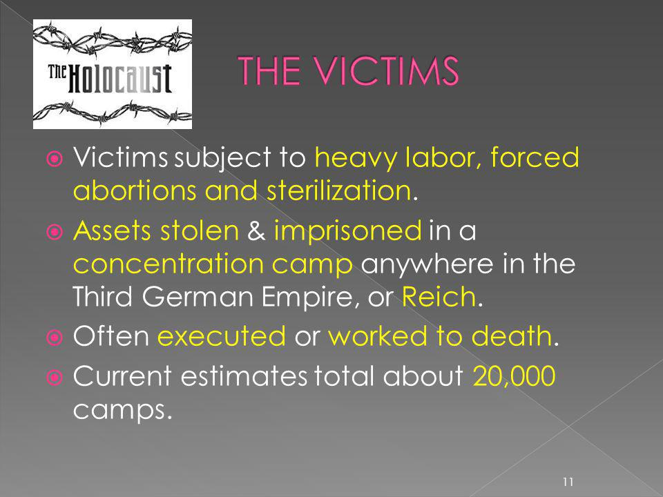 THE VICTIMS Victims subject to heavy labor, forced abortions and sterilization.