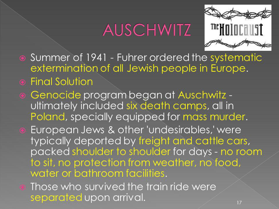 AUSCHWITZ Summer of 1941 - Fuhrer ordered the systematic extermination of all Jewish people in Europe.