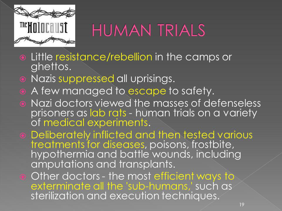 HUMAN TRIALS Little resistance/rebellion in the camps or ghettos.
