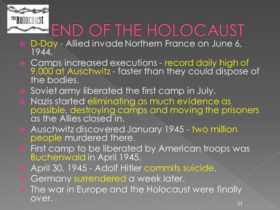END OF THE HOLOCAUST D-Day - Allied invade Northern France on June 6, 1944.