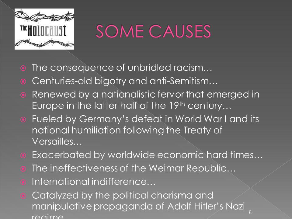 SOME CAUSES The consequence of unbridled racism…