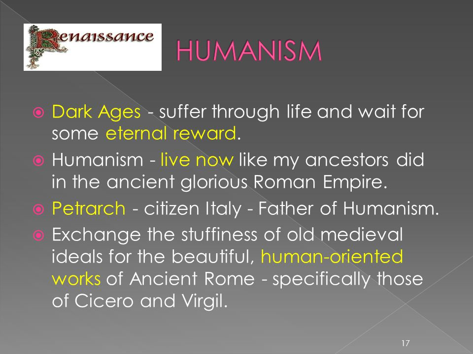 HUMANISM Dark Ages - suffer through life and wait for some eternal reward.