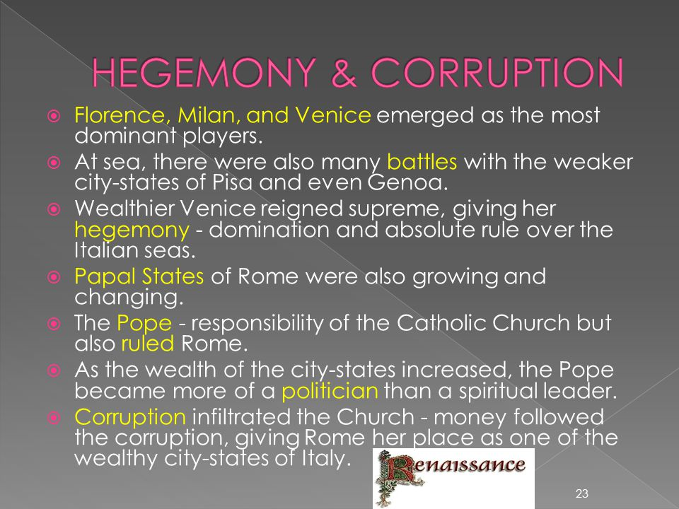 HEGEMONY & CORRUPTION Florence, Milan, and Venice emerged as the most dominant players.