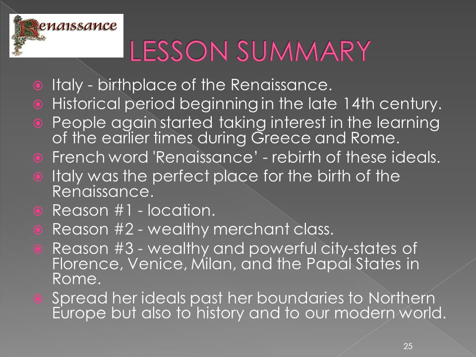 LESSON SUMMARY Italy - birthplace of the Renaissance.