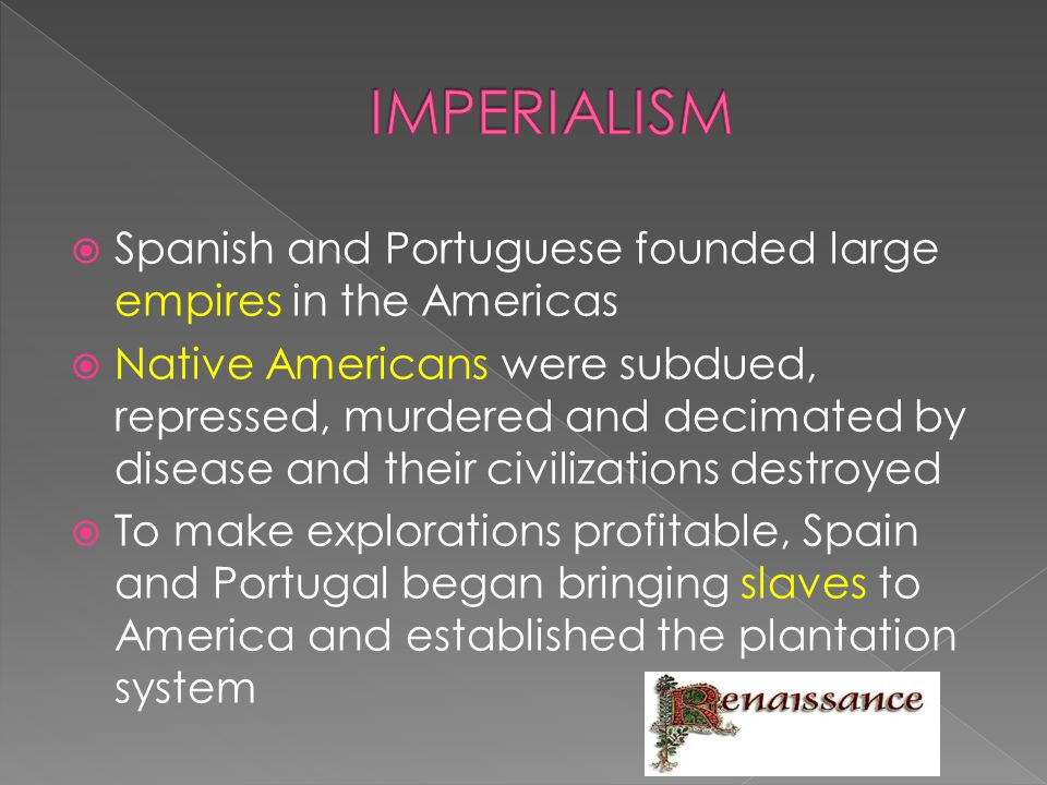 IMPERIALISM Spanish and Portuguese founded large empires in the Americas.