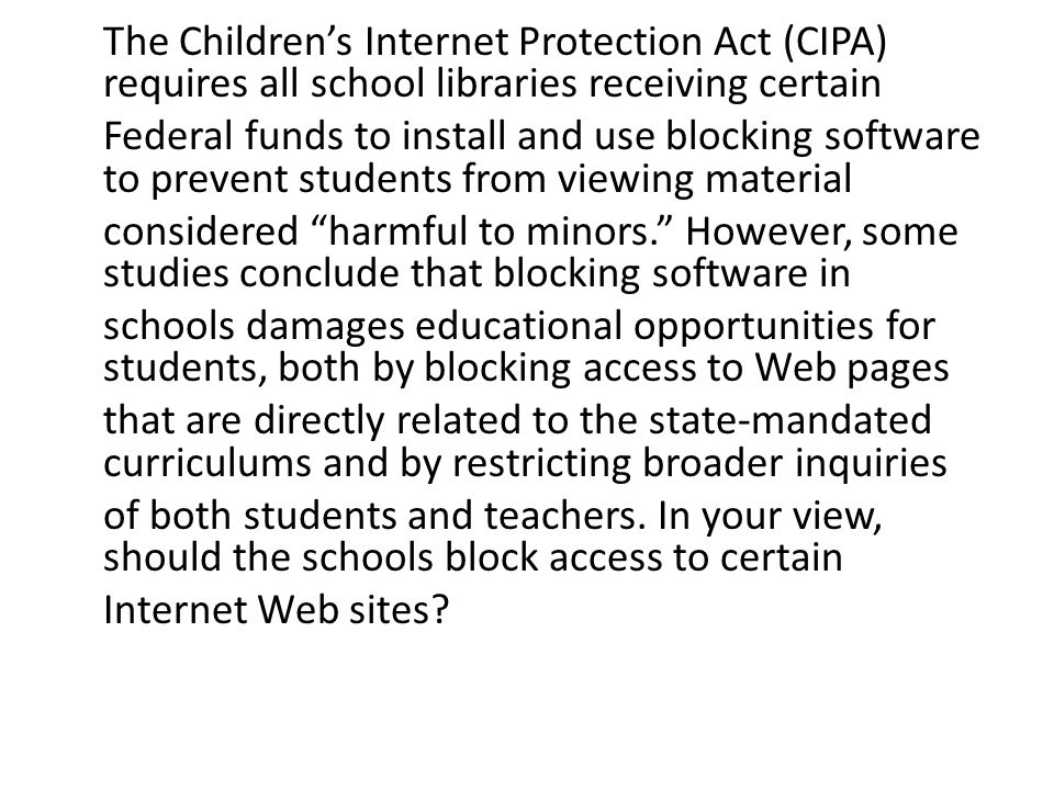 The Children's Internet Protection Act (CIPA) requires all school libraries receiving certain