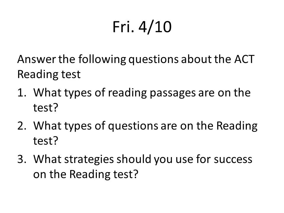 Fri. 4/10 Answer the following questions about the ACT Reading test