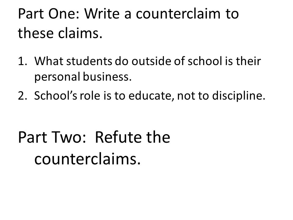 Part One: Write a counterclaim to these claims.