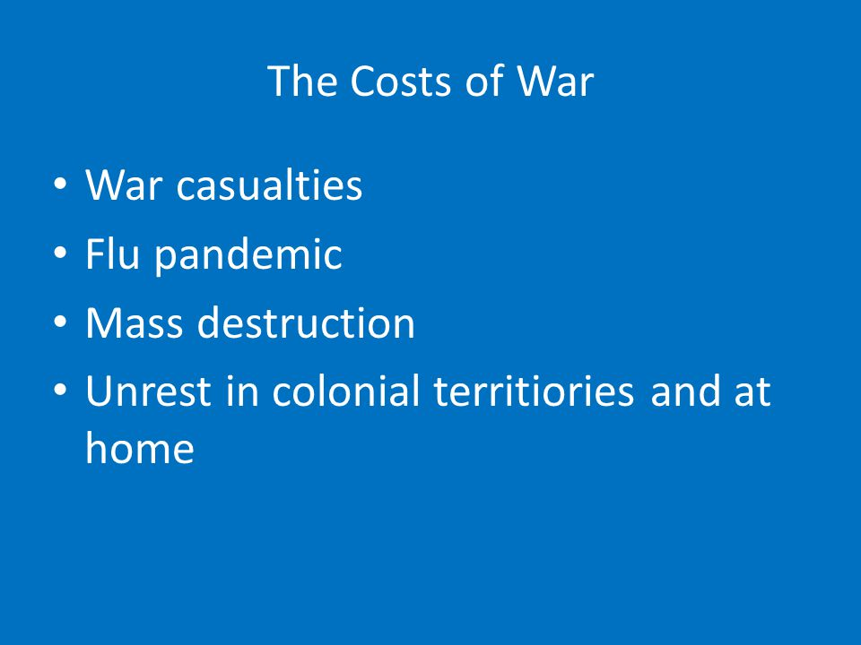 The Costs of War War casualties. Flu pandemic. Mass destruction.