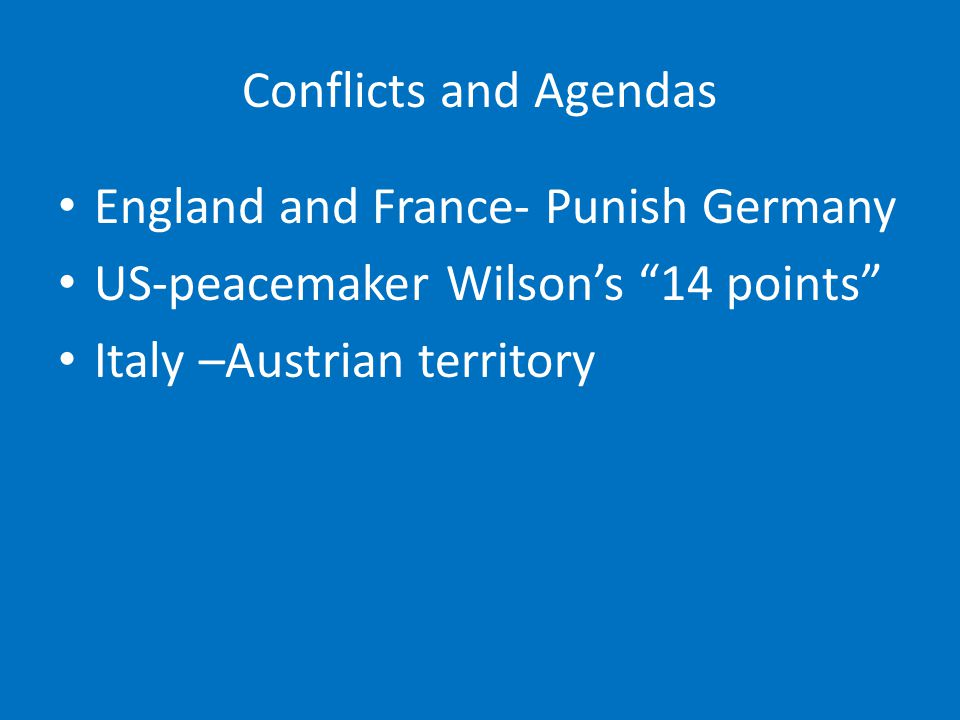 Conflicts and Agendas England and France- Punish Germany.