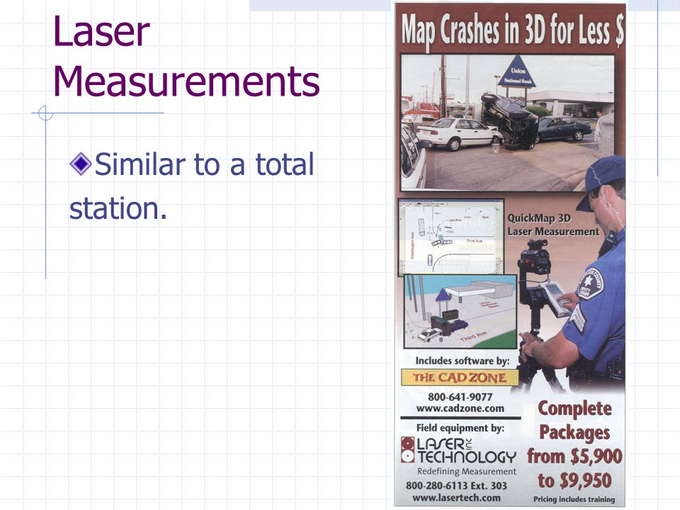 Laser Measurements Similar to a total station.