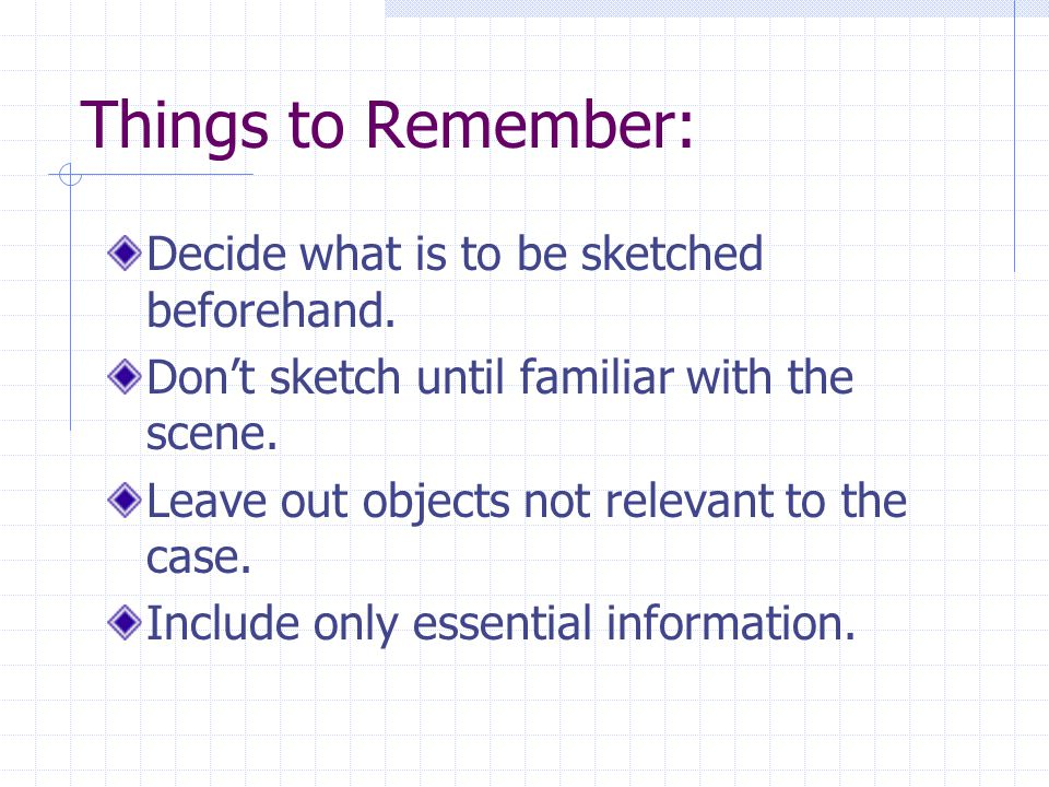 Things to Remember: Decide what is to be sketched beforehand.
