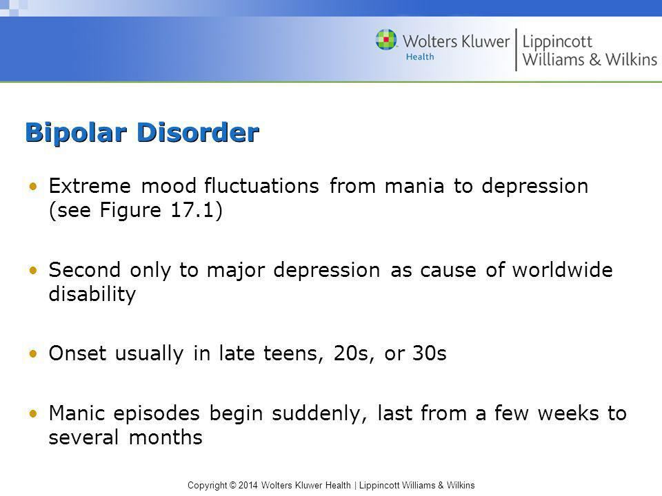 Bipolar Disorder Extreme mood fluctuations from mania to depression (see Figure 17.1)