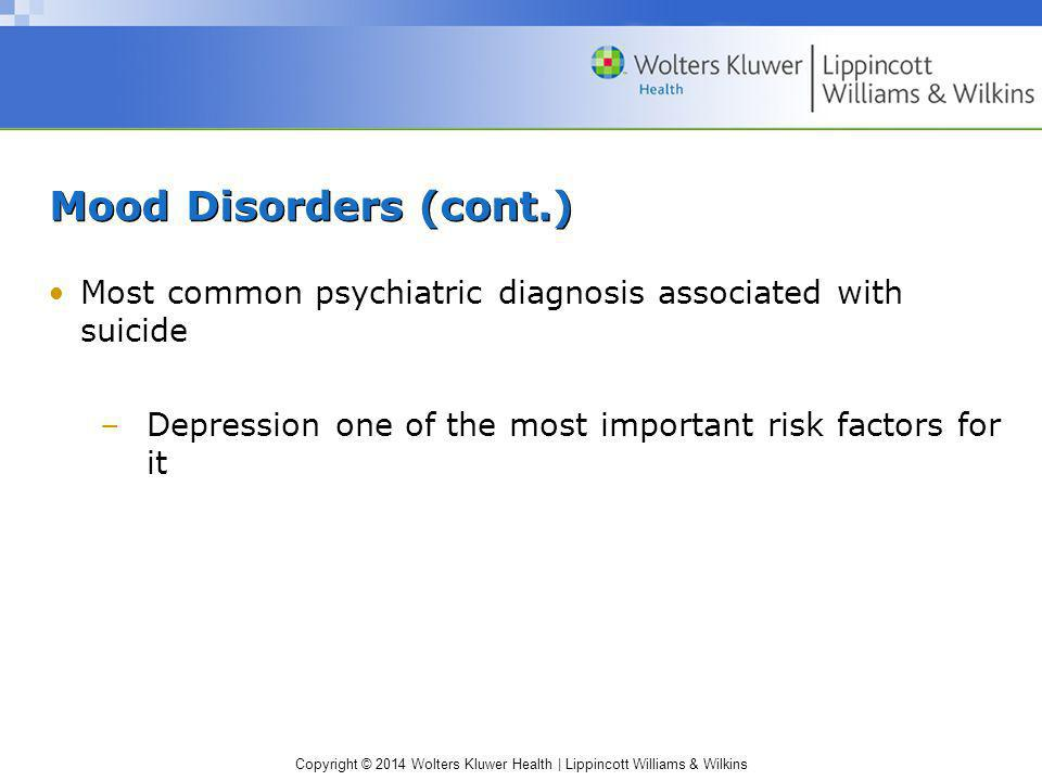Mood Disorders (cont.) Most common psychiatric diagnosis associated with suicide.
