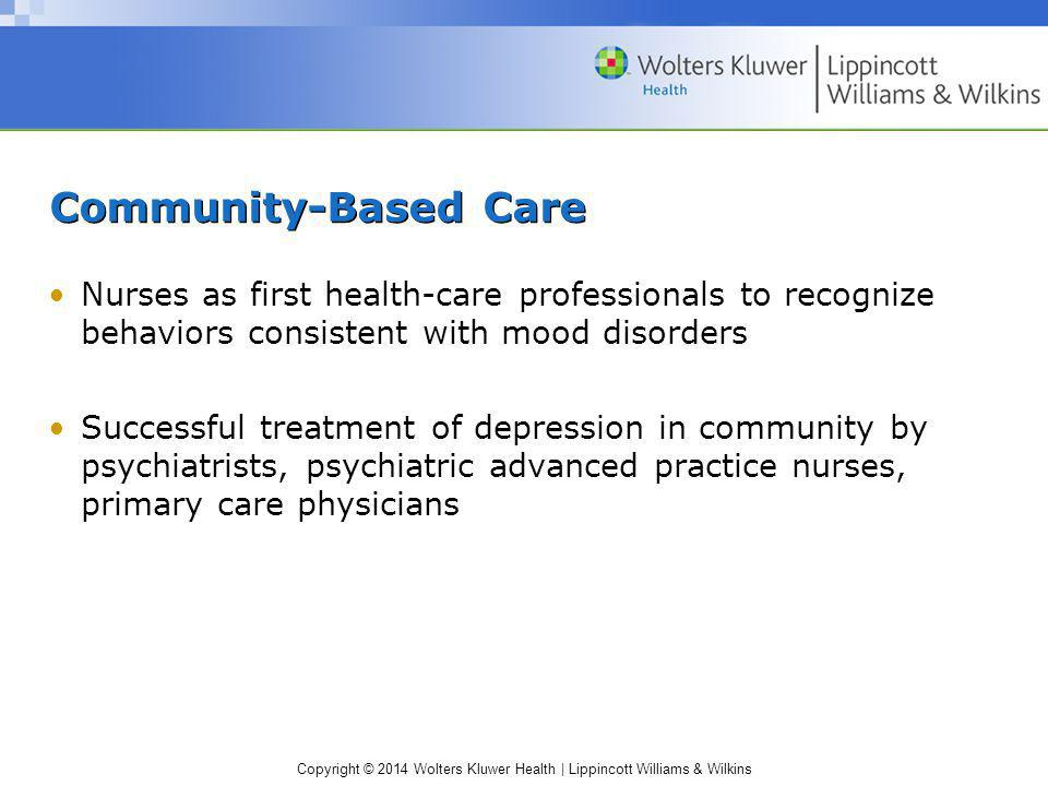 Community-Based Care Nurses as first health-care professionals to recognize behaviors consistent with mood disorders.