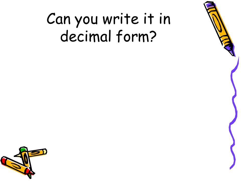 Can you write it in decimal form