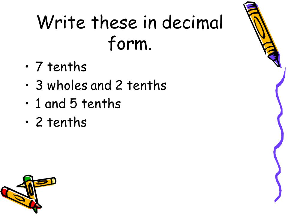 Write these in decimal form.