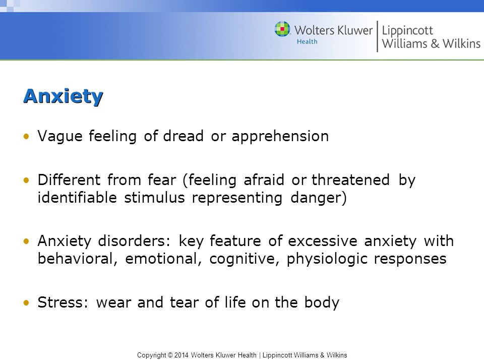 Anxiety Vague feeling of dread or apprehension