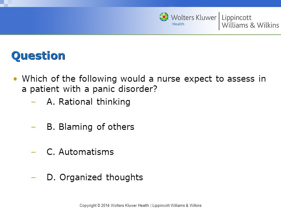 Question Which of the following would a nurse expect to assess in a patient with a panic disorder