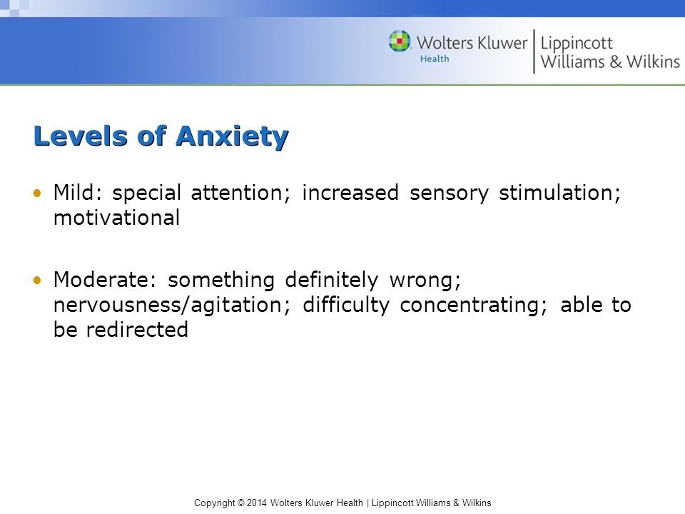 Levels of Anxiety Mild: special attention; increased sensory stimulation; motivational.