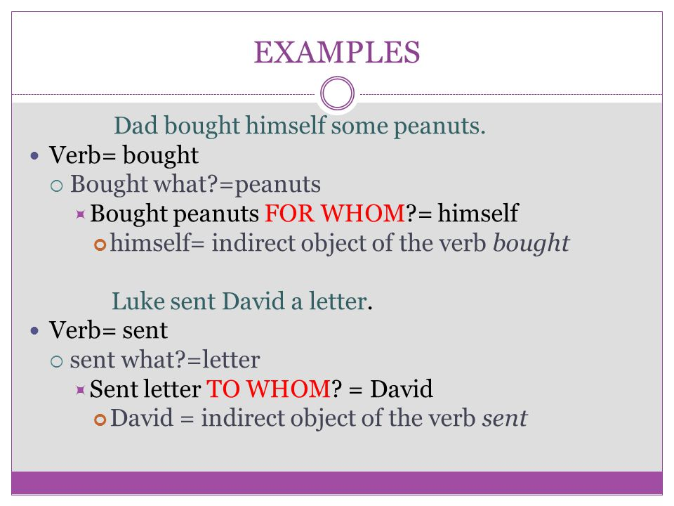 EXAMPLES Verb= bought Bought what =peanuts