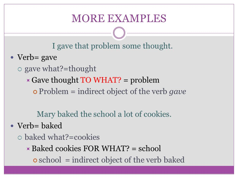 MORE EXAMPLES I gave that problem some thought. Verb= gave