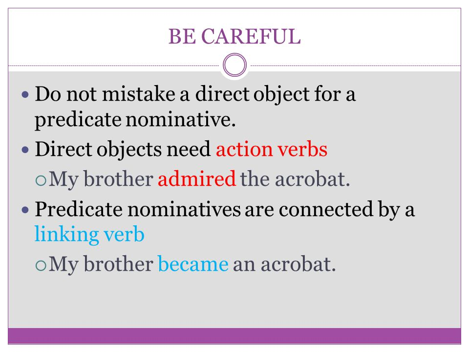 BE CAREFUL Do not mistake a direct object for a predicate nominative.