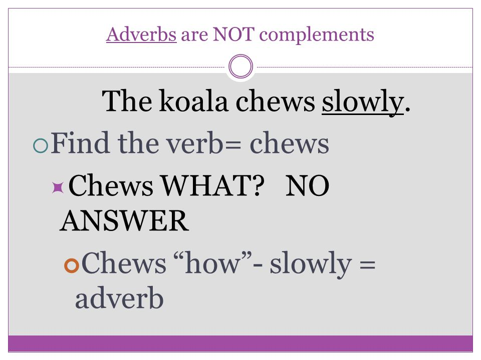 Adverbs are NOT complements