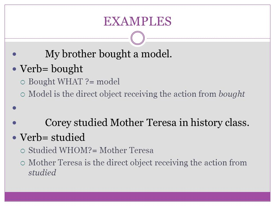 EXAMPLES My brother bought a model. Verb= bought