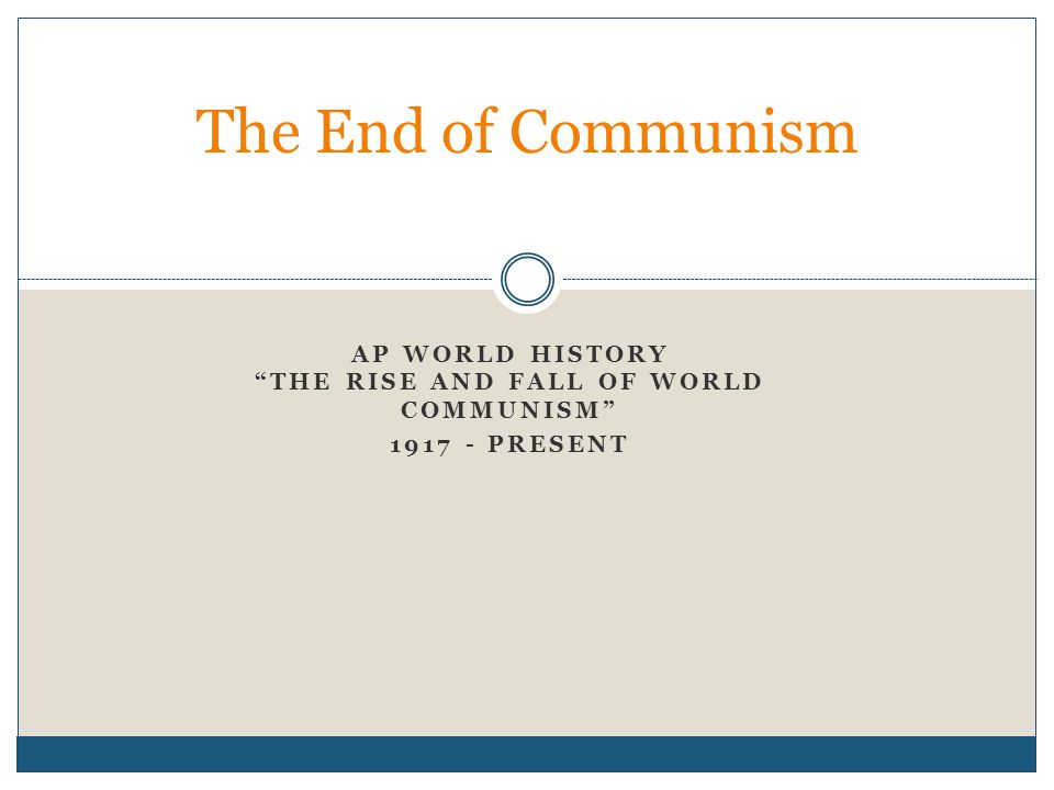 AP World History The Rise and Fall of World Communism 1917 - Present