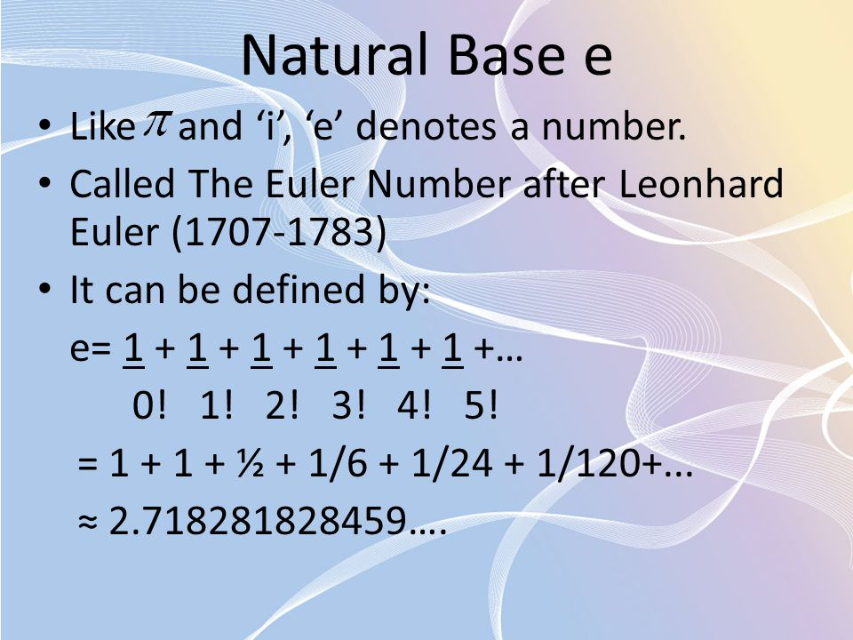 Natural Base e Like and 'i', 'e' denotes a number.