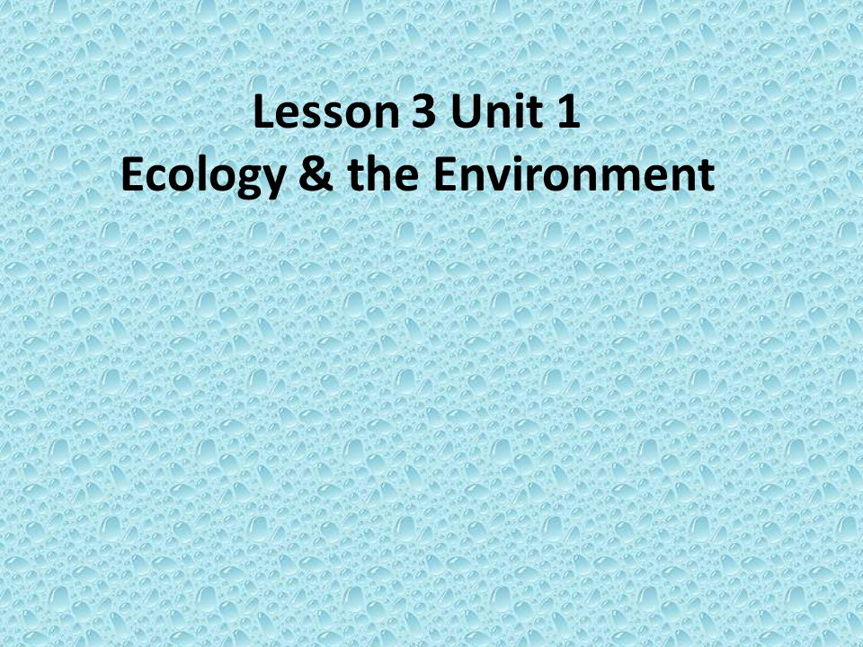 Lesson 3 Unit 1 Ecology & the Environment