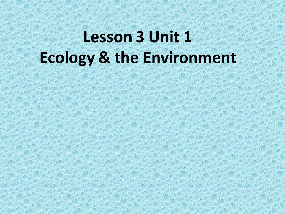Lesson 3 Unit 1 Ecology & the Environment