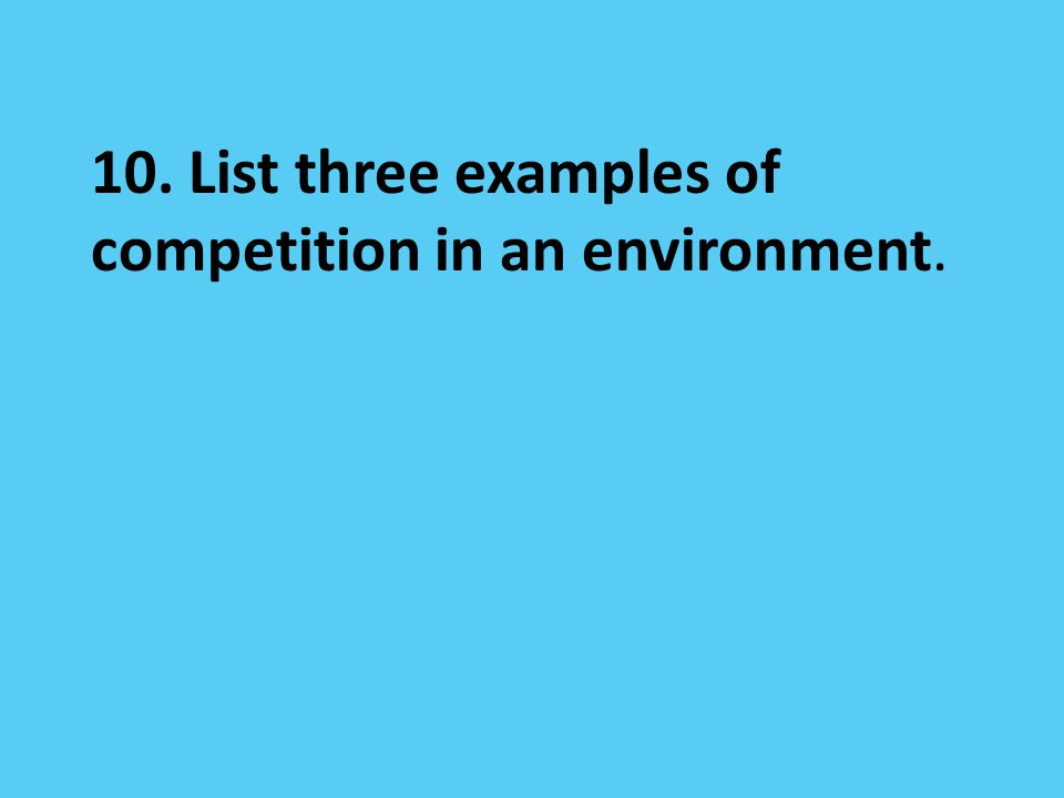 10. List three examples of competition in an environment.