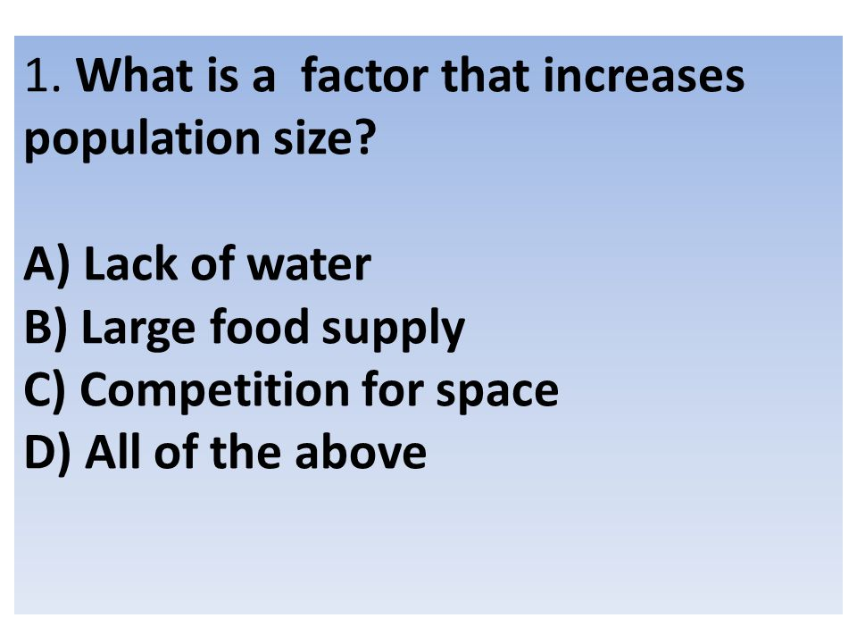 1. What is a factor that increases population size