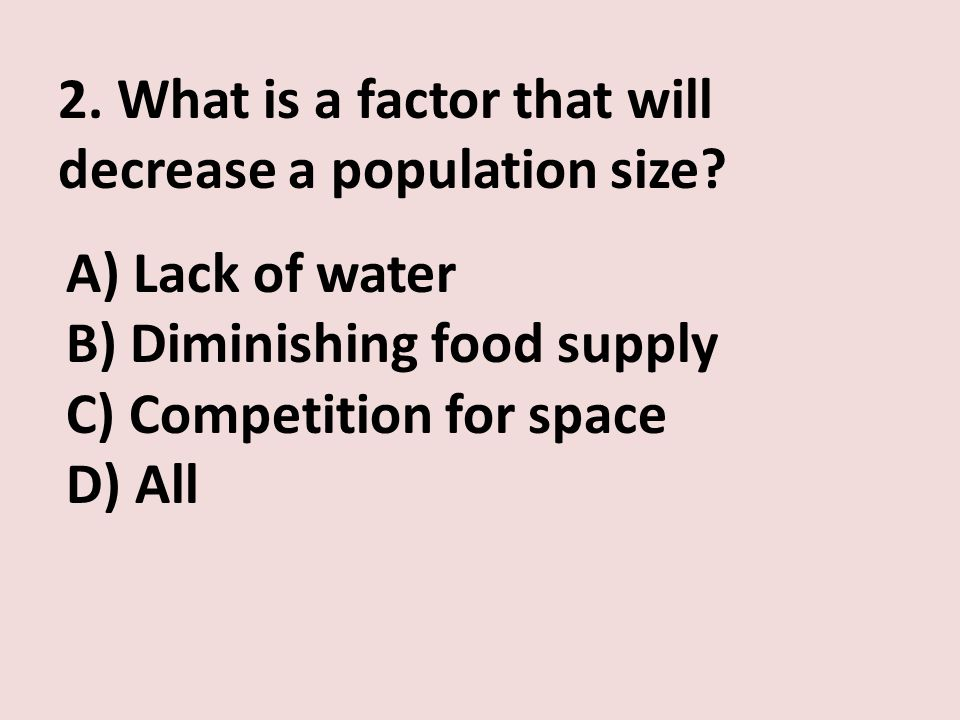 2. What is a factor that will decrease a population size